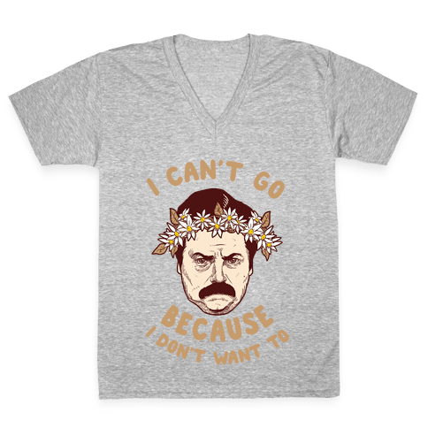 I Can't Go Because I Don't Want To V-Neck Tee Shirt