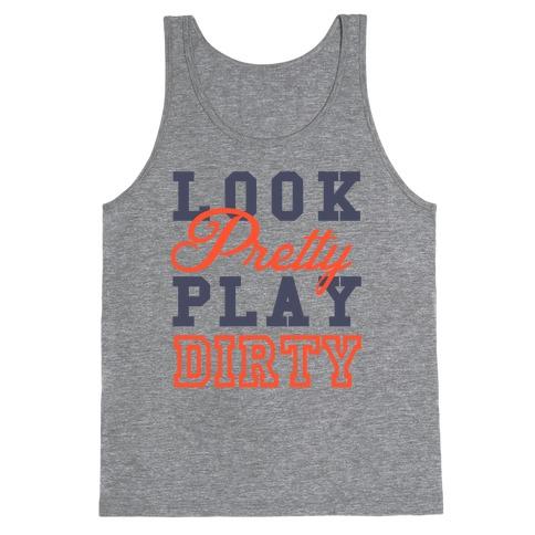 Look Pretty, Play Dirty Tank Top