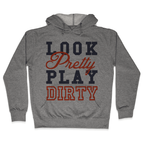 Look Pretty, Play Dirty Hooded Sweatshirt