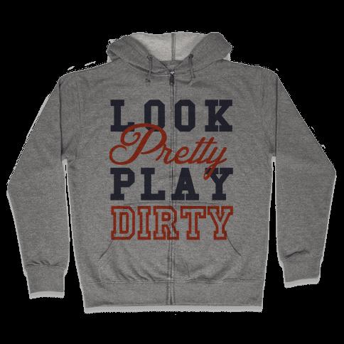 Look Pretty, Play Dirty Zip Hoodie
