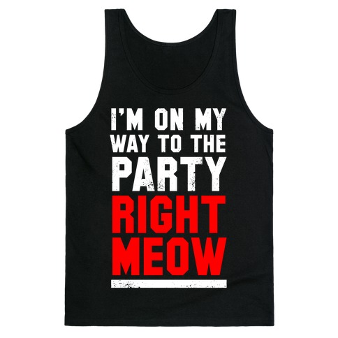 I'm On My Way To The Party Right Meow Tank Top