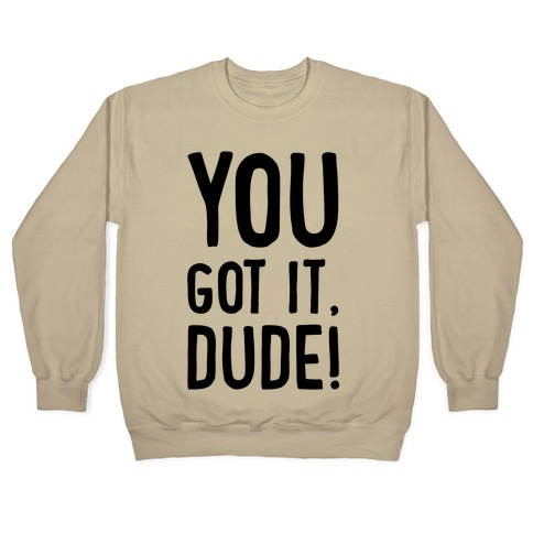 You Got It Dude Crewneck Sweatshirt | LookHUMAN