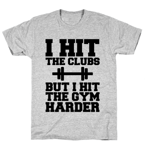I Hit the Club but I hit the Gym Harder Mens T-Shirt