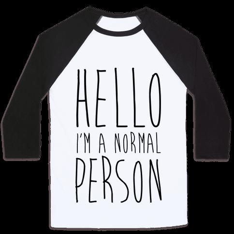 Hello, I'm A Normal Person Baseball Tee