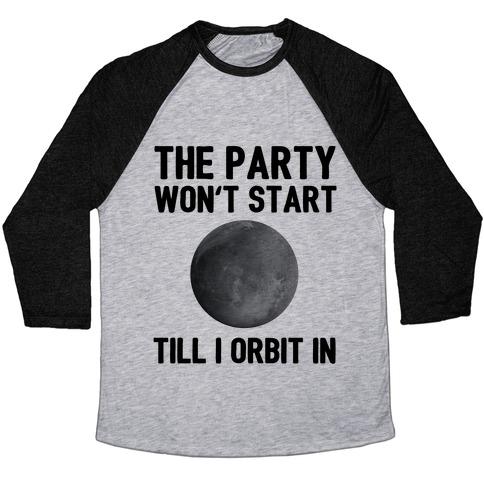 The Party Won't Start Till I Orbit In Baseball Tee