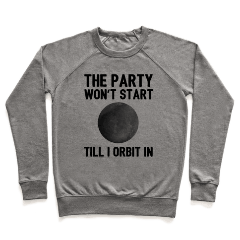 The Party Won't Start Till I Orbit In Pullover