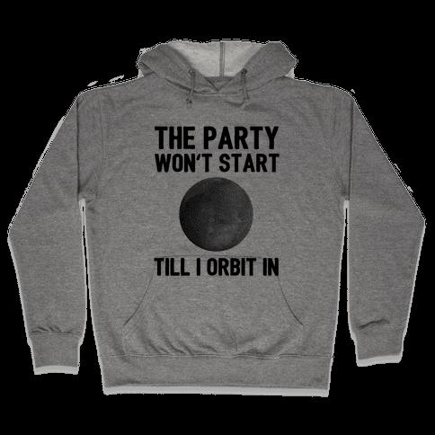 The Party Won't Start Till I Orbit In Hooded Sweatshirt
