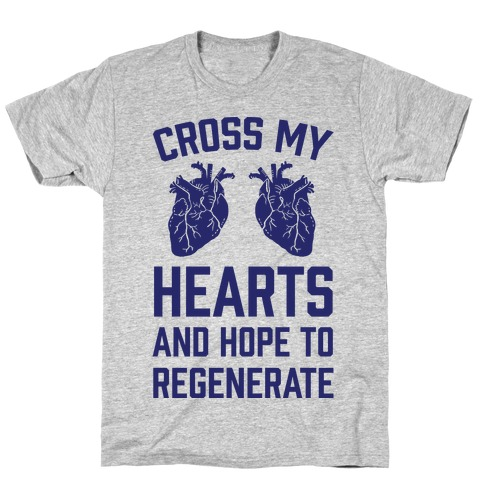 Cross My Hearts And Hope To Regenerate T-Shirt