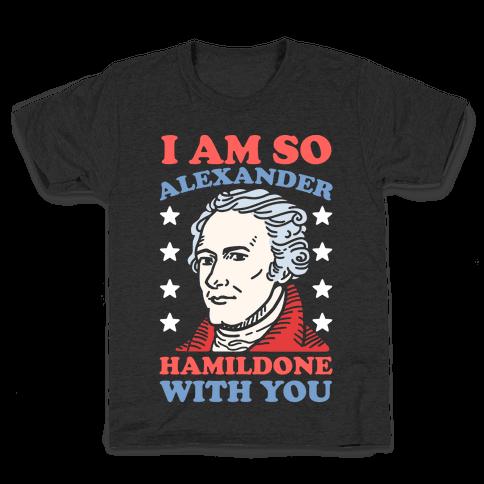 I Am So Alexander HamilDONE With You Kids T-Shirt
