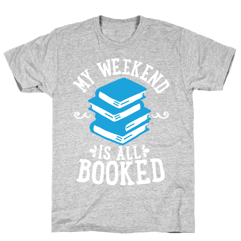 My Weekend is all Booked Mens T-Shirt
