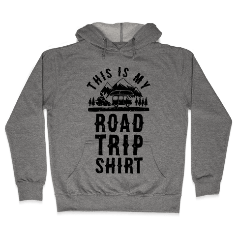 This Is My Road Trip Shirt Hooded Sweatshirt