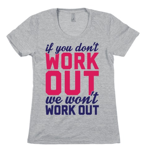 If You Don't Work Out We Won't Work Out Womens T-Shirt