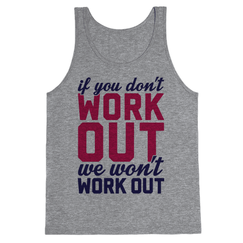 If You Don't Work Out We Won't Work Out Tank Top