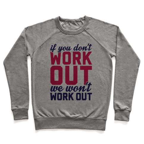If You Don't Work Out We Won't Work Out Pullover