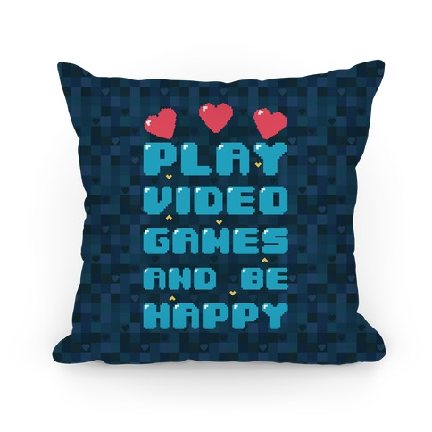 Play Video Games And Be Happy Pillow