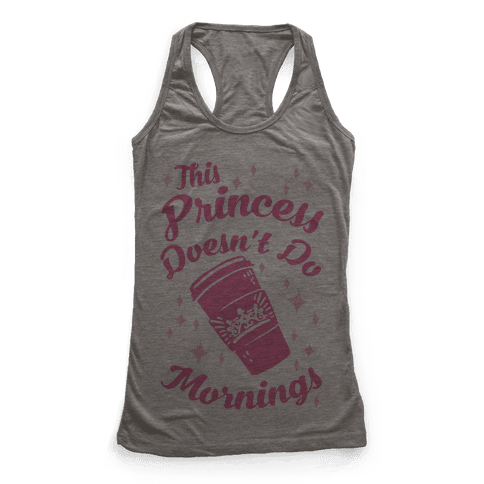 This Princess Doesn't Do Mornings Racerback Tank Top