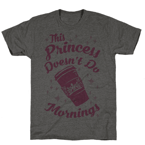 This Princess Doesn't Do Mornings Mens T-Shirt