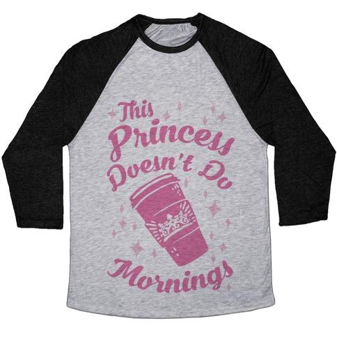 This Princess Doesn't Do Mornings Baseball Tee