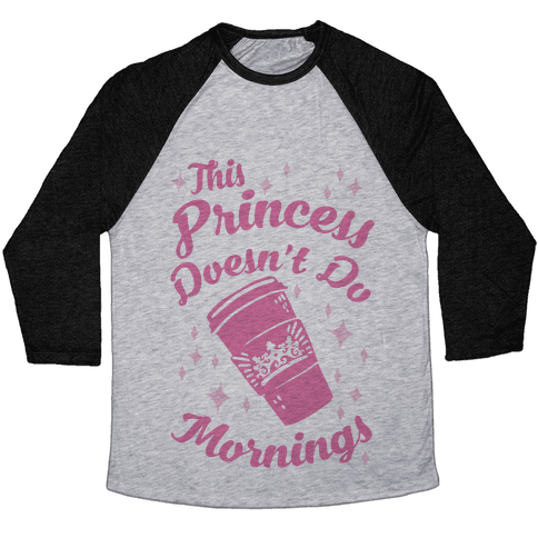 This Princess Doesn't Do Mornings Baseball Tee
