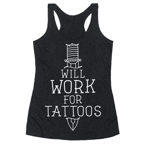 Will Work for Tattoos Racerback Tank Top