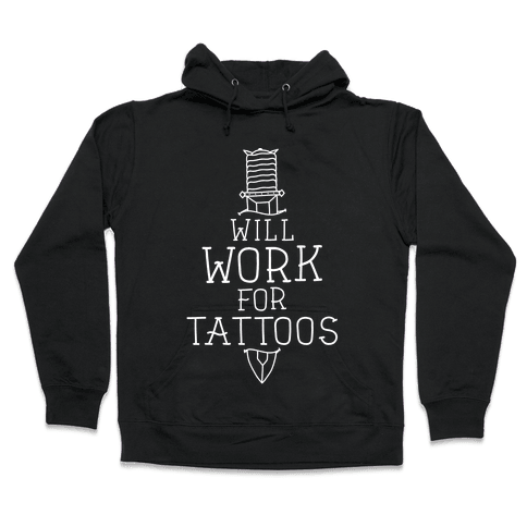 Will Work for Tattoos Hooded Sweatshirt