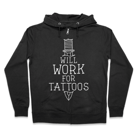 Will Work for Tattoos Zip Hoodie