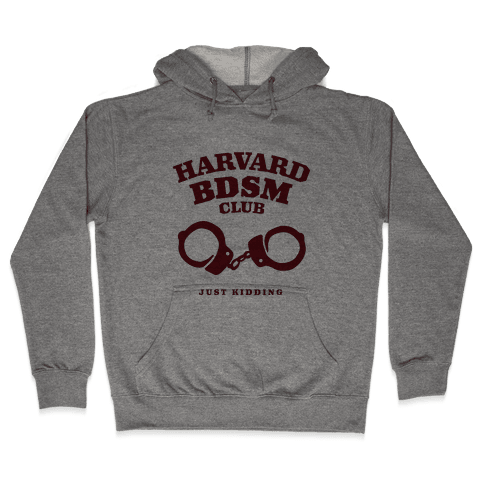 Harvard BDSM (Just Kidding) Hooded Sweatshirt