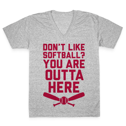 Don't Like Softball? You Are Outta Here V-Neck Tee Shirt