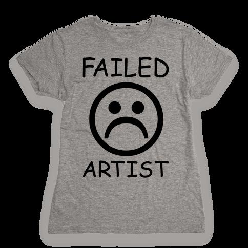 Failed Artist Womens T-Shirt