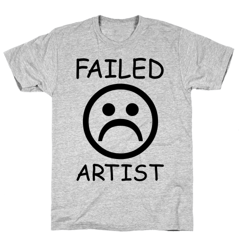 Failed Artist Mens T-Shirt
