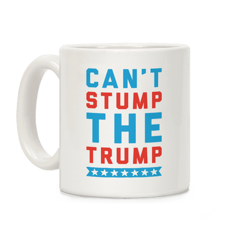 Can't Stump The Trump Coffee Mug