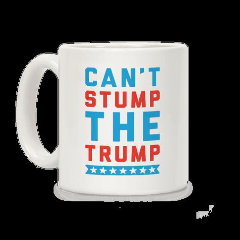 Can't Stump The Trump Coffee Mug