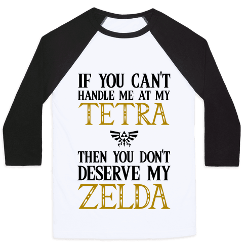If You Can't Handle Me At My Tetra Then You Don't Deserve My Zelda Baseball Tee