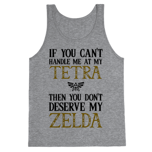 If You Can't Handle Me At My Tetra Then You Don't Deserve My Zelda Tank Top