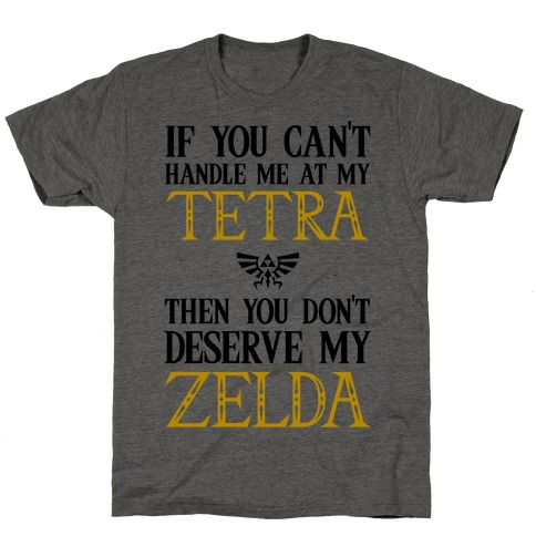 If You Can't Handle Me At My Tetra Then You Don't Deserve My Zelda T-Shirt