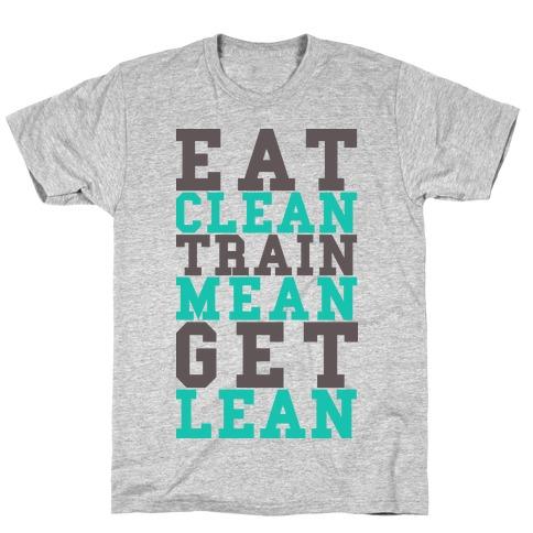 Eat Clean Train Mean Get Lean T-Shirt
