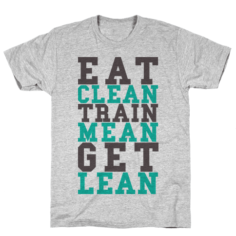 Eat Clean Train Mean Get Lean Mens T-Shirt