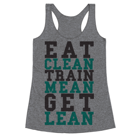 Eat Clean Train Mean Get Lean Racerback Tank Top