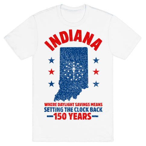 Indiana Where Daylight Savings Means Setting The Clock Back 150 Years Mens T-Shirt