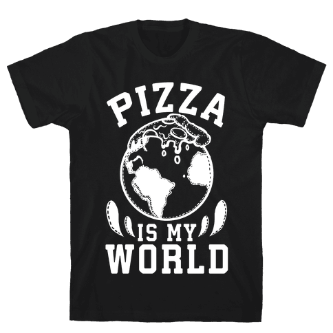 Pizza is My World Mens T-Shirt