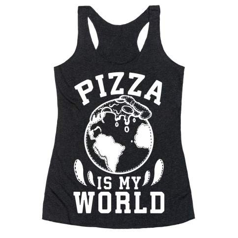 Pizza is My World Racerback Tank Top
