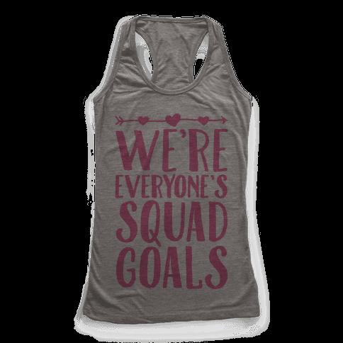 We're Everyone's Squad Goals Racerback Tank Top