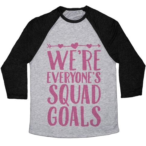 We're Everyone's Squad Goals Baseball Tee