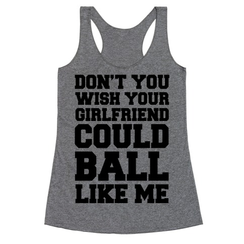 Don't You Wish Your Girlfriend Could Ball Like Me Racerback Tank Top
