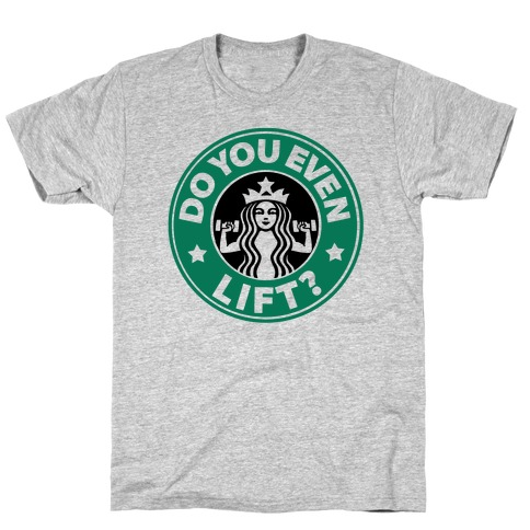Do You Even Lift Coffee Parody T-Shirt