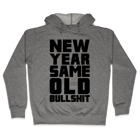 New Year Same Old Bullshit Hooded Sweatshirt
