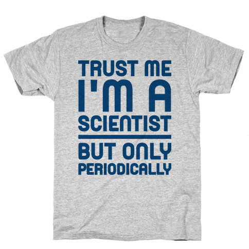 Trust Me I'm A Scientist But Only Periodically Mens T-Shirt