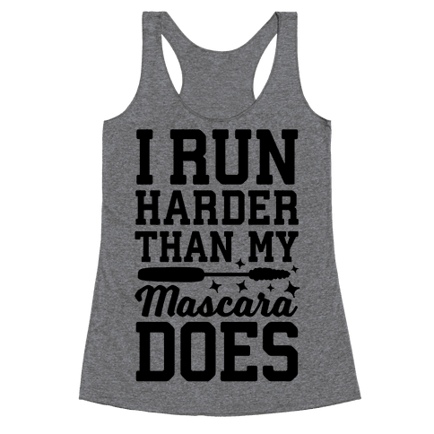 I Run Harder Than My Mascara Does  Racerback Tank Top