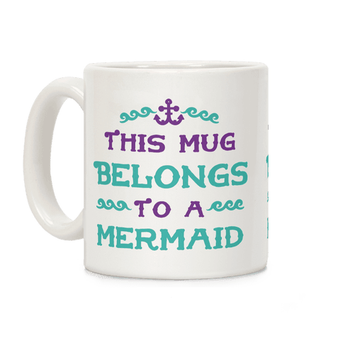 This Mug Belongs to a Mermaid Coffee Mug