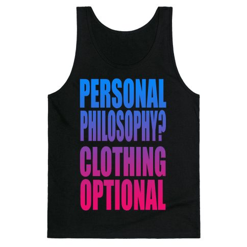 Personal Philosophy? CLOTHING OPTIONAL  Tank Top